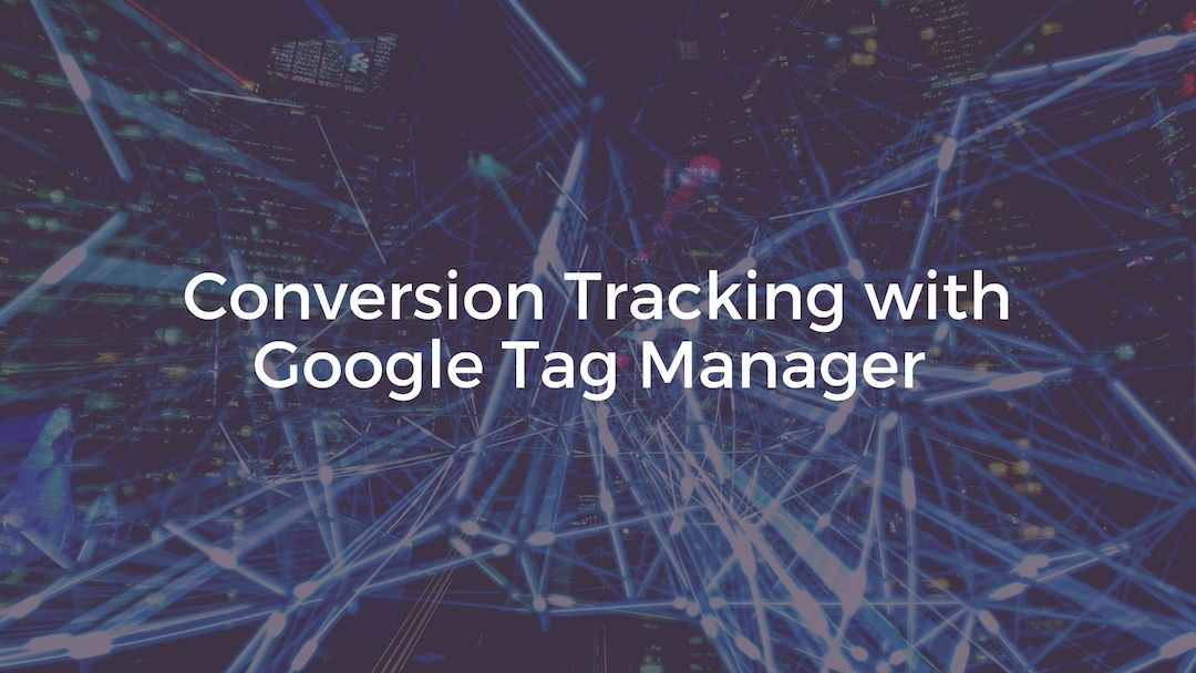 conversion tracking with Google Tag Manager GTM