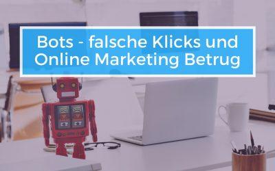 Bots, falsche Klicks und Online Marketing Betrug
